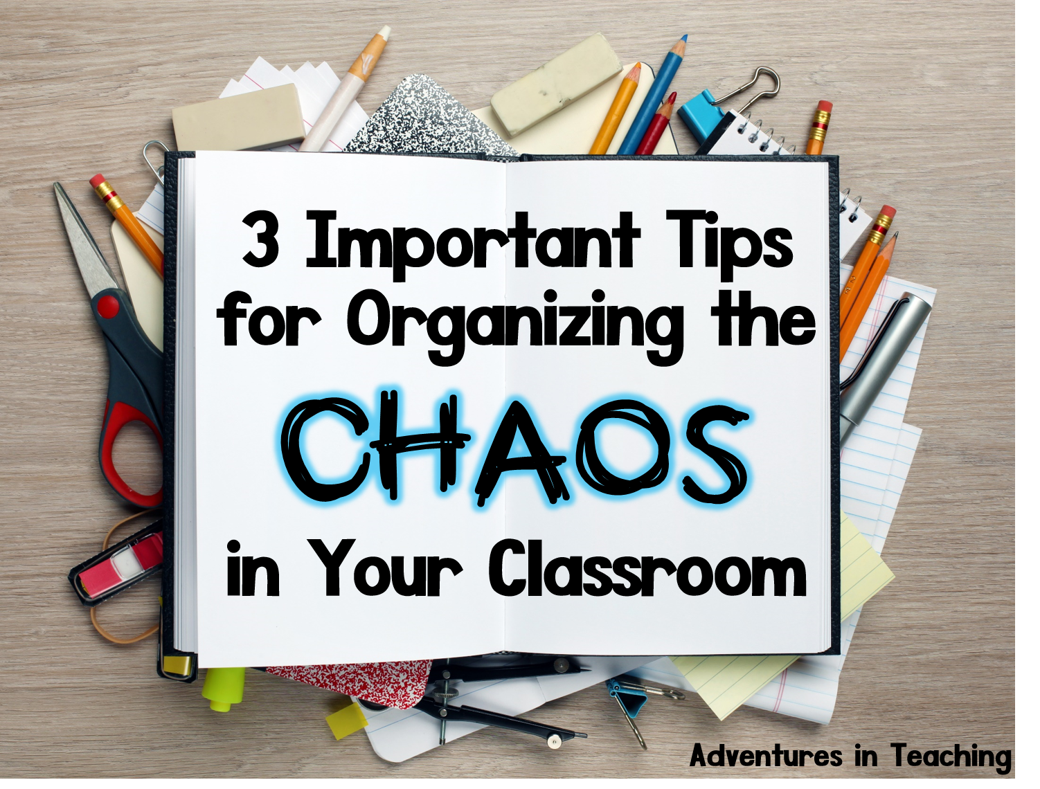 3 important tips for organizing the chaos in your classroom