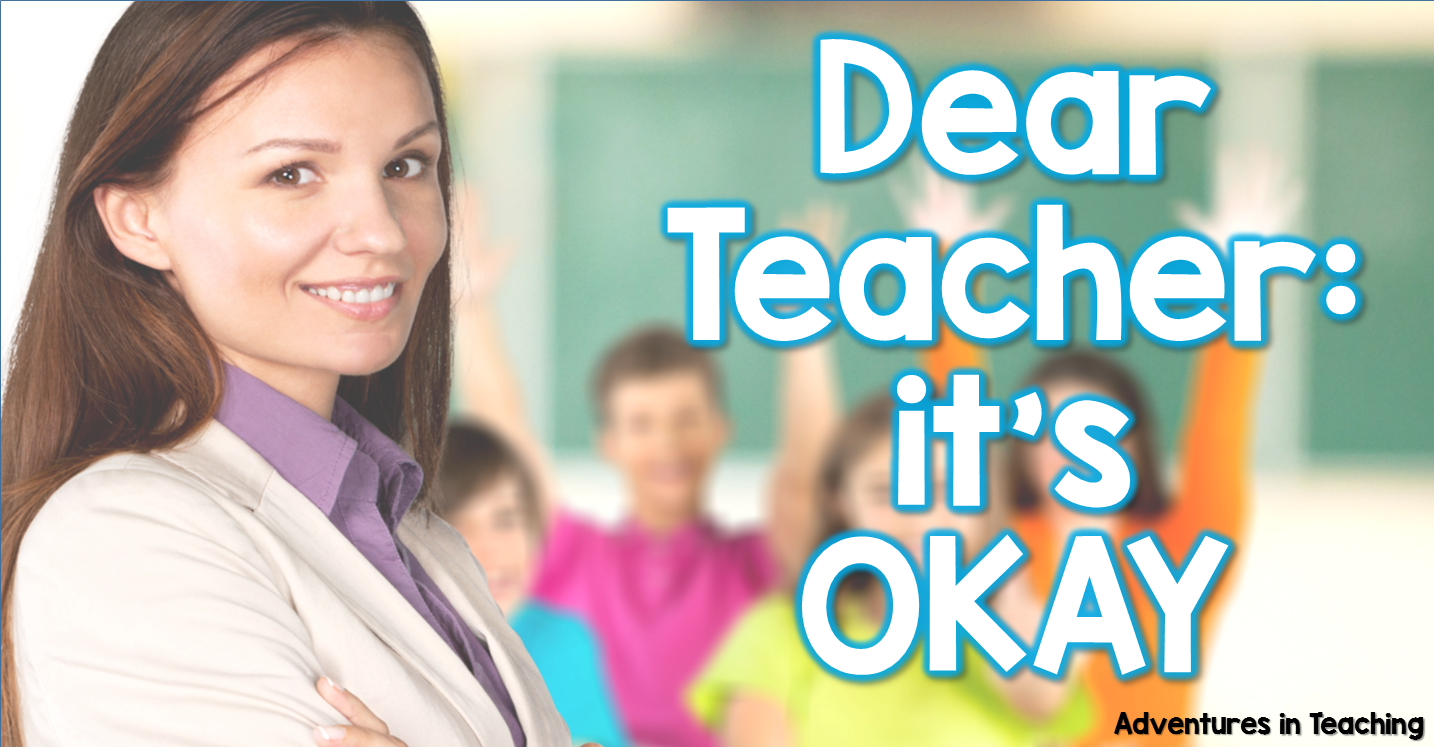 Dear Teacher: its OKAY